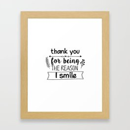 Thank you for being the reason I smile Framed Art Print