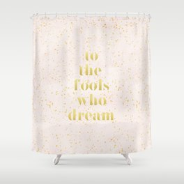 To the fools who dream Shower Curtain