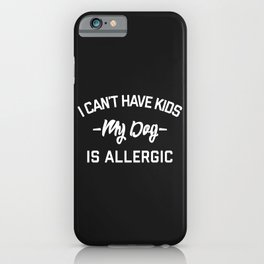 Can't Have Kids Funny Quote iPhone Case
