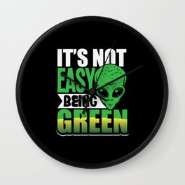 Its not easy being green alien shirt design Wall Clock