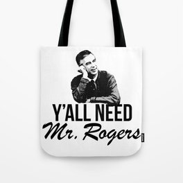 Y'all Need Mr. Rogers Tote Bag