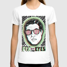 Fix Your Eyes! T-shirt