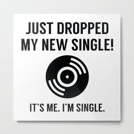 Dropped My New Single Metal Print