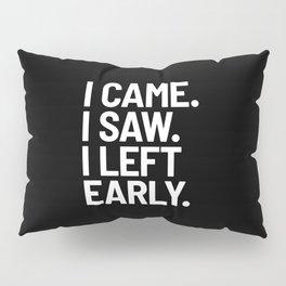 I Came I Saw I Left Early (Black) Pillow Sham