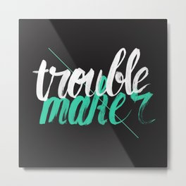 Troublemaker Metal Print