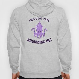 You've Got To Be Squidding Me Hoody