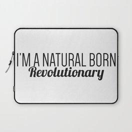 I'm A Natural Born Revolutionary Laptop Sleeve