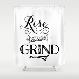 Rise and Grind  Shower Curtain
