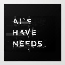 AI'S HAVE NEEDS Canvas Print