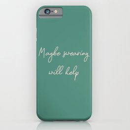 Maybe Swearing Will Help iPhone Case