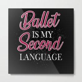 Ballet Is My Second Metal Print