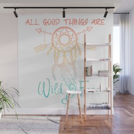 All Good Things Are Wild & Free Wall Mural