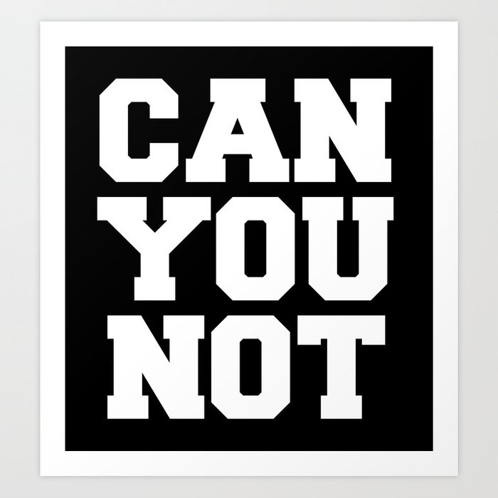 CAN YOU NOT (Black & White) Art Print
