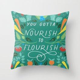 You Gotta Nourish Throw Pillow