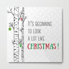 It's Beginning to Look a lot like Christmas! Metal Print