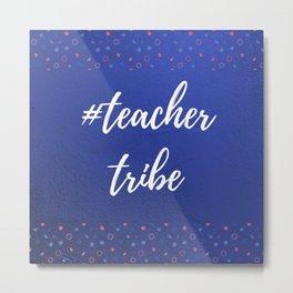Teacher Tribe Metal Print