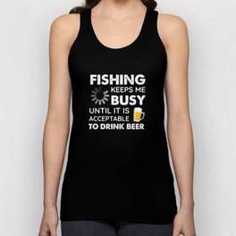 Funny Fishing Keeps Me Busy Until It Is Acceptable to Drink Beer Unisex Tank Top