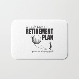 Yes I Do Have A Retirement Plan Bath Mat