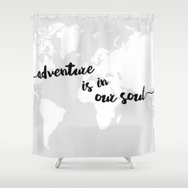 Adventure is in our Soul Shower Curtain