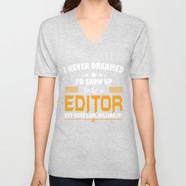 Editor Here I Am Killing It Unisex V-Neck