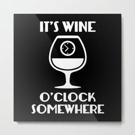 It's Wine O'Clock Somewhere Metal Print