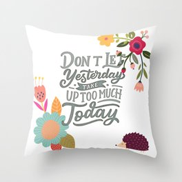 Don't Let Yesterday Take Up Too Much Today Throw Pillow
