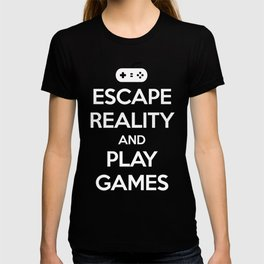 Escape Reality Gaming Quote T-shirt
