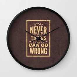 YOU never run out of things that can go wrong- Typography Wall Clock