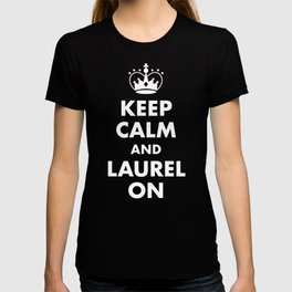 Keep Calm and Laurel On T-shirt