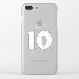 I'm nothing without you! Clear iPhone Case