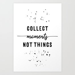 TEXT ART Collect moments not things Art Print
