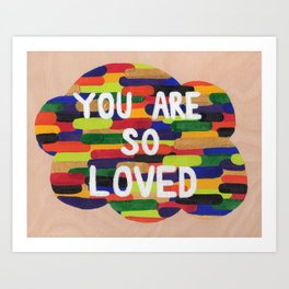 YOU ARE SO LOVED! Art Print