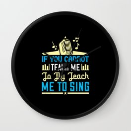 If You Cannot Teach Me To Fly, Teach Me To Sing Wall Clock