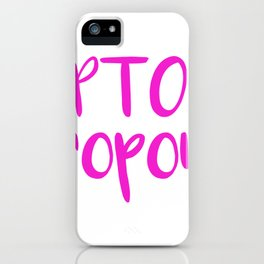 Mom PTO Dropout Parent Teacher Organzation Funny Gift iPhone Case