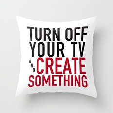 Turn off Your TV - you're a creator Throw Pillow