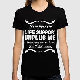 Funny Sarcastic Novelty Unplug Tshirt Design Life support T-shirt