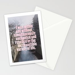 I was within and without, simultaneously enchanted and repelled by the inexhaustible variety of life Stationery Cards