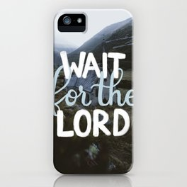 Wait for the Lord iPhone Case
