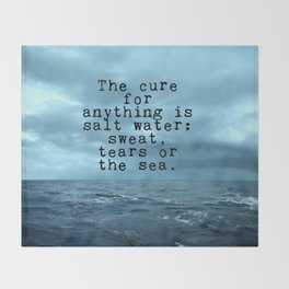 The cure for anything is salt water Throw Blanket