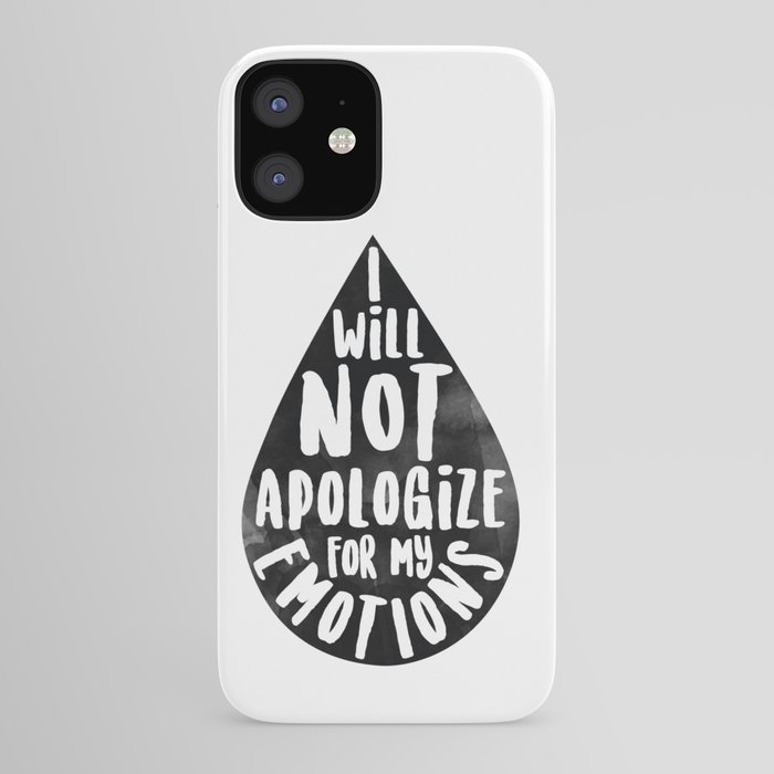 I Will Not Apolgize For My Emtions iPhone Case