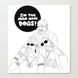 I'm The Man Now, Dogs! Canvas Print