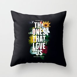 The Ones That Love Us Throw Pillow