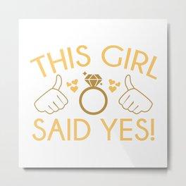 This Girl Said Yes Metal Print