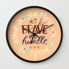 Act Brave Stay Humble Wall Clock