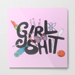 Girl Shit Metal Print