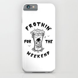 Frothin' for the Weekend iPhone Case