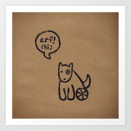 Arf means Hi! Art Print