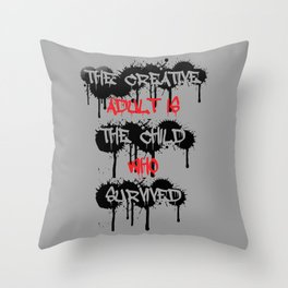 The Creative Adult Is The Child Who Survived Throw Pillow