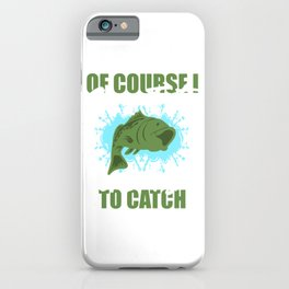 """Adult Humor Fishing Shirt For Naughty Fishers """"Of Course I Cum Fast I Got Fish To Catch"""" T-shirt iPhone Case"""