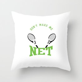 Don't Make Me Come To The Net Tennis Player Sports Tennis Lovers Tennis Gifts Throw Pillow
